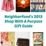 Shop with a Purpose: Neighborfood's 2013 Gift Guide