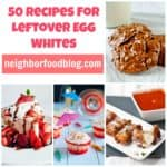 50 Recipes to Use Up Leftover Egg Whites