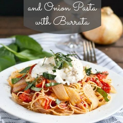 Roasted Tomatoes and Onion Pasta gets a touch of elegance from burrata cheese.