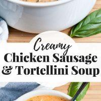 Creamy Chicken Sausage, Tomato, and Tortellini Soup